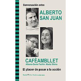 Conversacion entre Alberto San Juan y Cafèambllet. El Placer de pasar a la acción